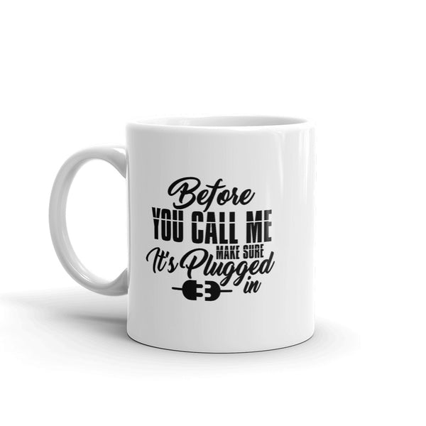 Before You Call Me Make Sure It's Plugged In - Mug