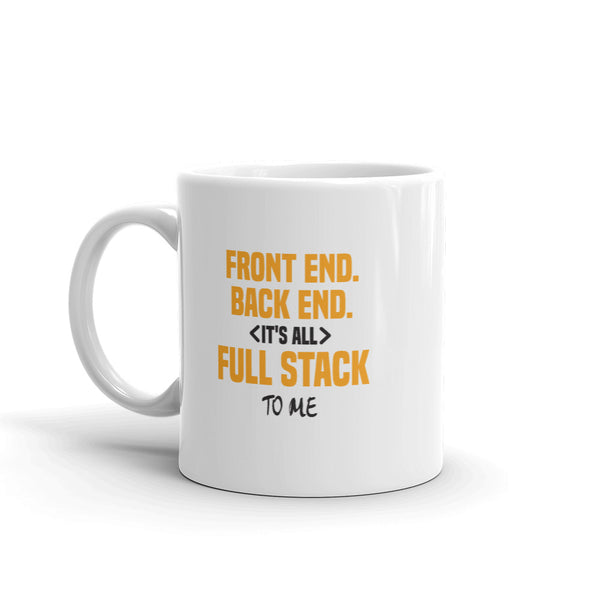 It's All Full Stack to Me - Mug