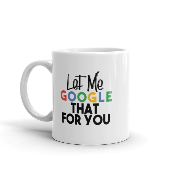 Let Me Google That for You! - Mug