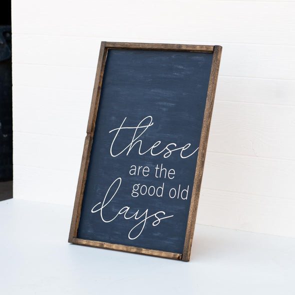 These Are The Good Old Days Sign