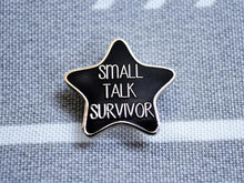 Load image into Gallery viewer, Small Talk Survivor Pin