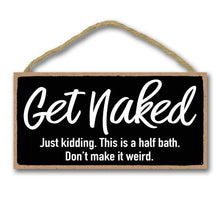 Load image into Gallery viewer, Gifts Funny Sign, Get Naked Hanging Wall Art, Decorative Funny Inappropriate Sign, Bathroom Decor