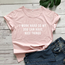 Load image into Gallery viewer, I Work Hard So My Dog Can Have Nice Things Funny Tshirts for Woman O-neck Short Sleeve Tee Shirt Femme White T-shirt Women Top