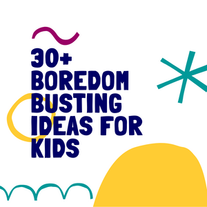 30+ boredom busting activities for kids!