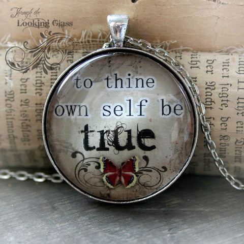 To thine own Self Be TRUE Looking Glass Pendant