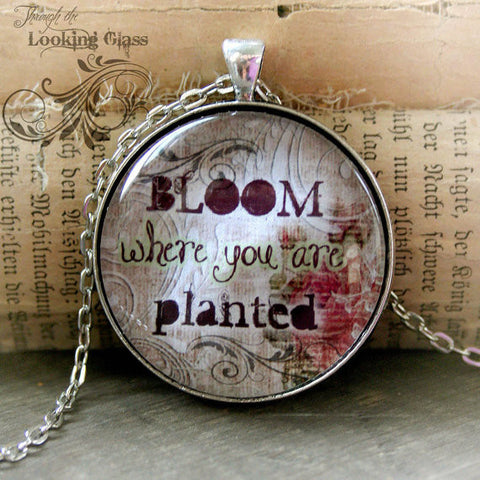 Bloom Where You Are Planted Looking Glass Pendant