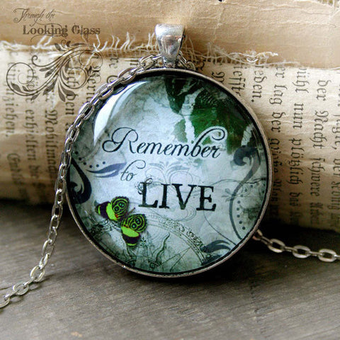 Remember to Live Looking Glass Pendant