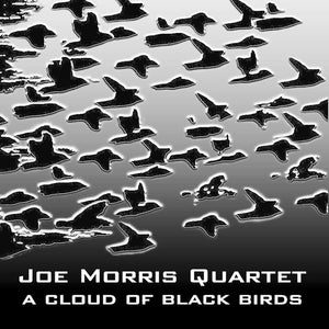 Joe Morris Quartet – A Cloud of Black Birds