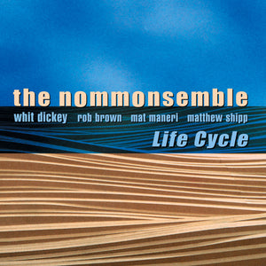 The Nommonsemble : Whit Dickey / Rob Brown / Mat Maneri / Matthew Shipp – Life Cycle