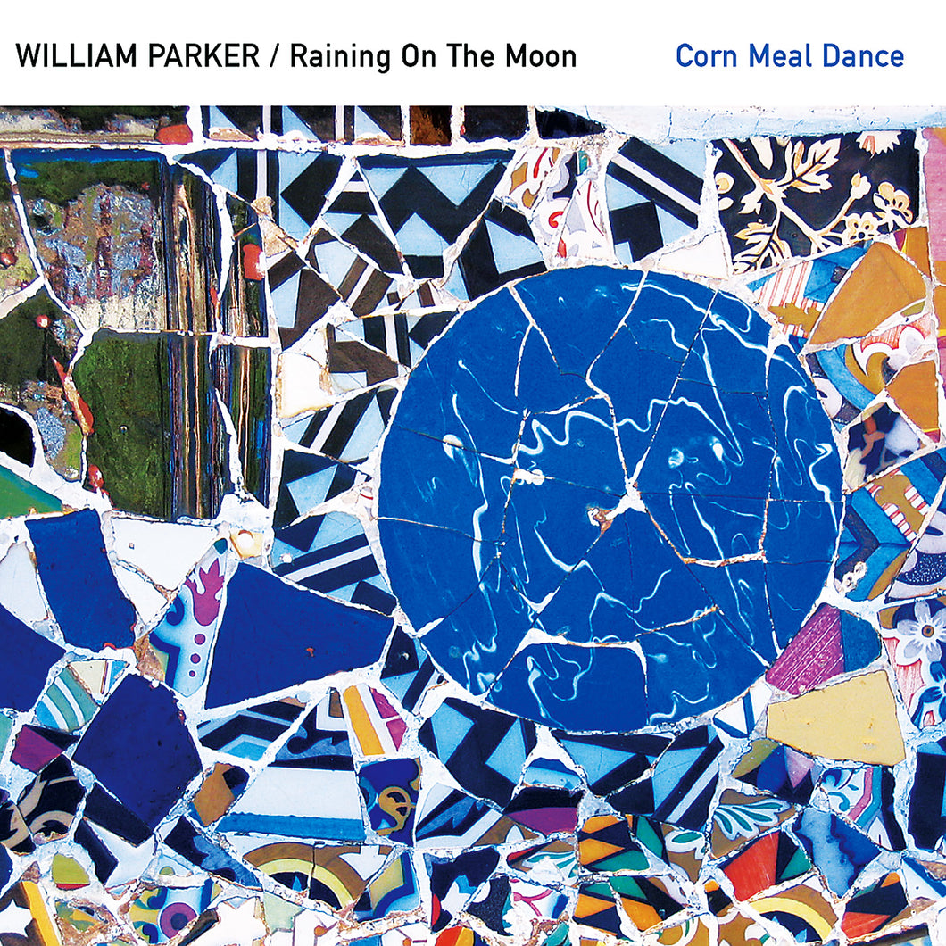 William Parker / Raining On The Moon – Corn Meal Dance
