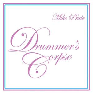 Mike Pride – Drummer's Corpse