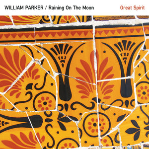 William Parker / Raining On The Moon – Great Spirit