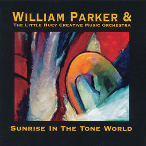 William Parker & The Little Huey Creative Music Orchestra – Sunrise In The Tone World