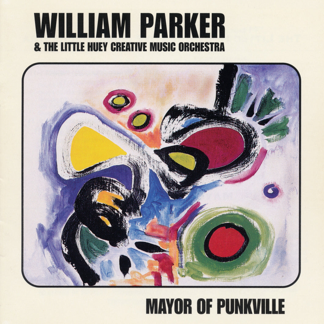 William Parker & The Little Huey Creative Music Orchestra – Mayor Of Punkville