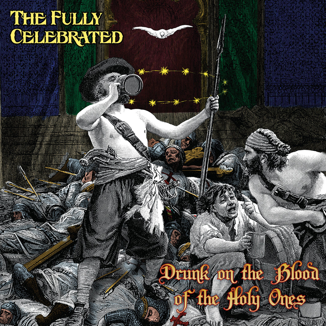 The Fully Celebrated – Drunk on the Blood of the Holy Ones