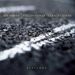 Joe Morris / William Parker / Gerald Cleaver – Altitude