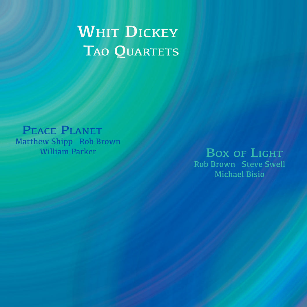 Whit Dickey / Tao Quartets – Peace Planet -&- Box of Light