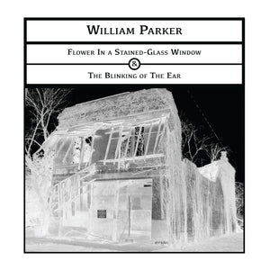 William Parker – Flower In a Stained-Glass Window -&- The Blinking of The Ear