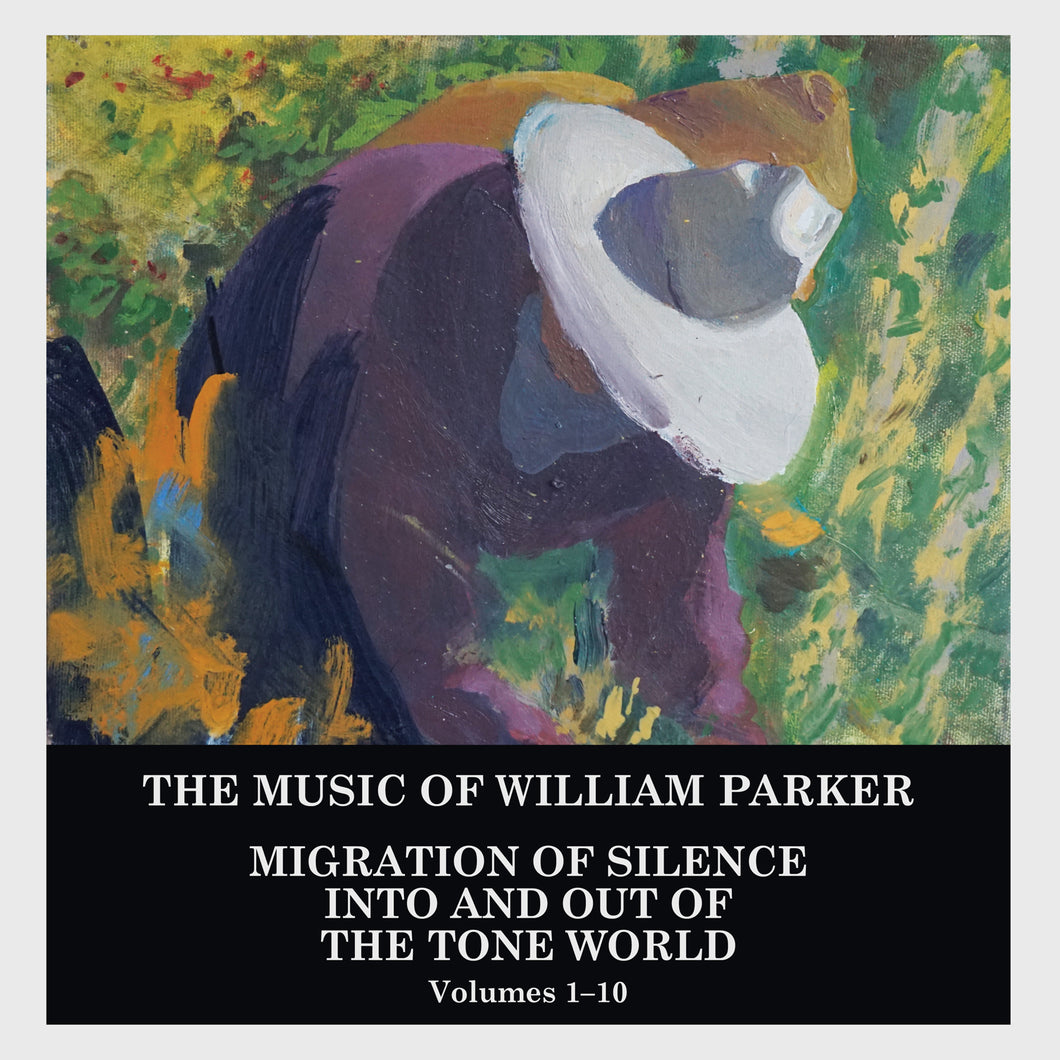 William Parker – Migration of Silence Into and Out of The Tone World [Volumes 1–10]
