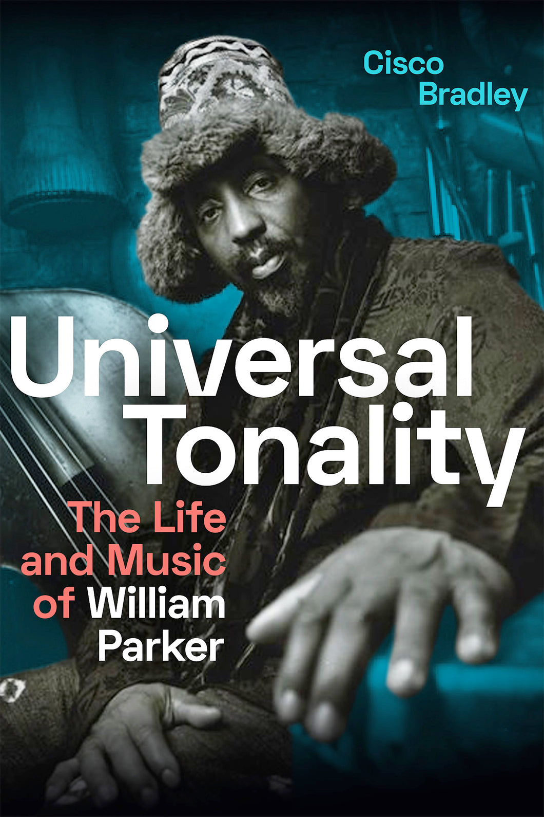 Universal Tonality: The Life and Music of William Parker