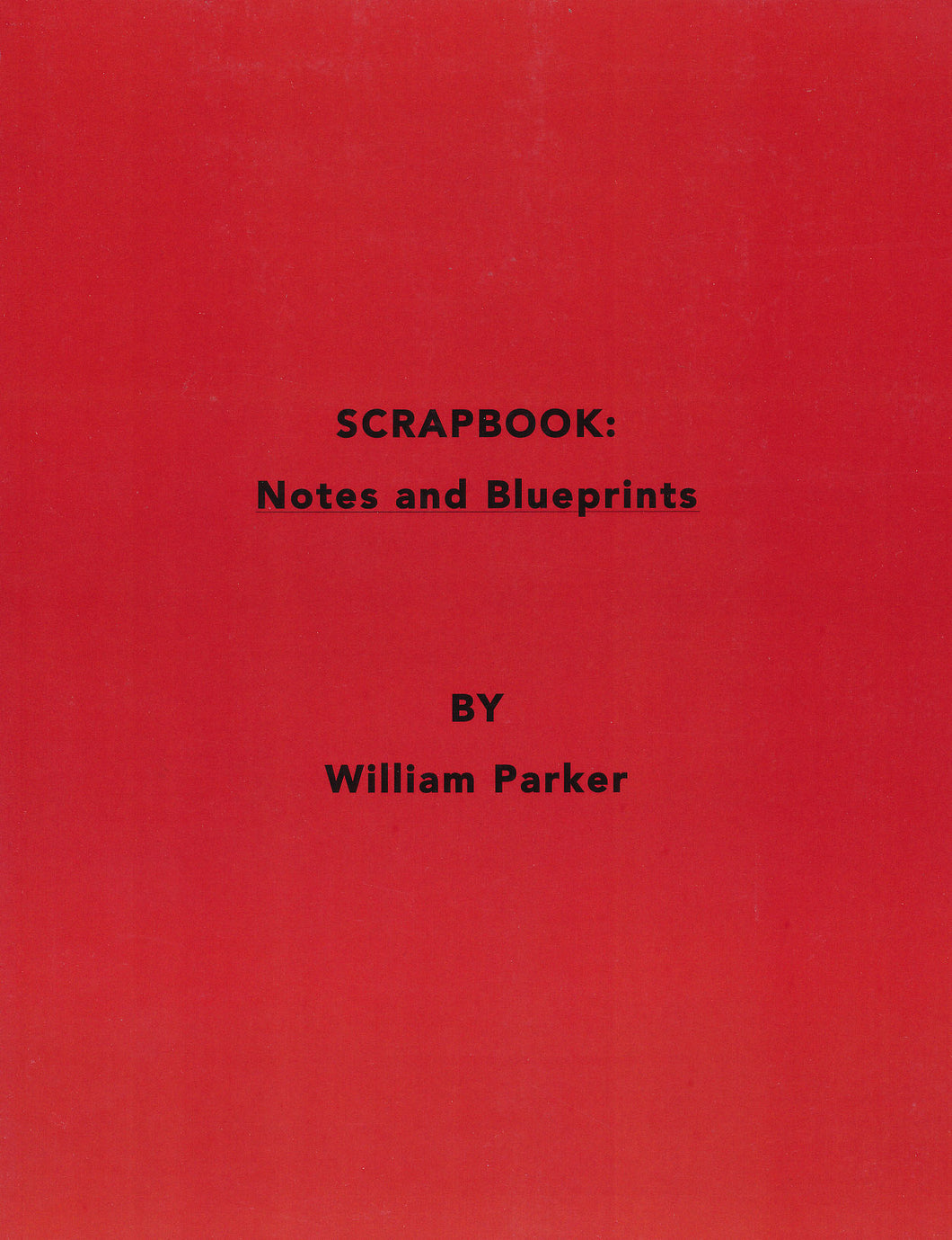 William Parker – SCRAPBOOK: Notes and Blueprints