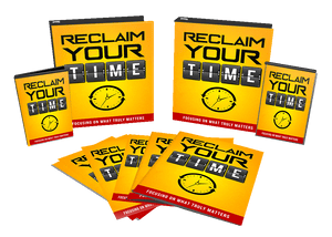 HOW TO RECLAIM YOUR TIME