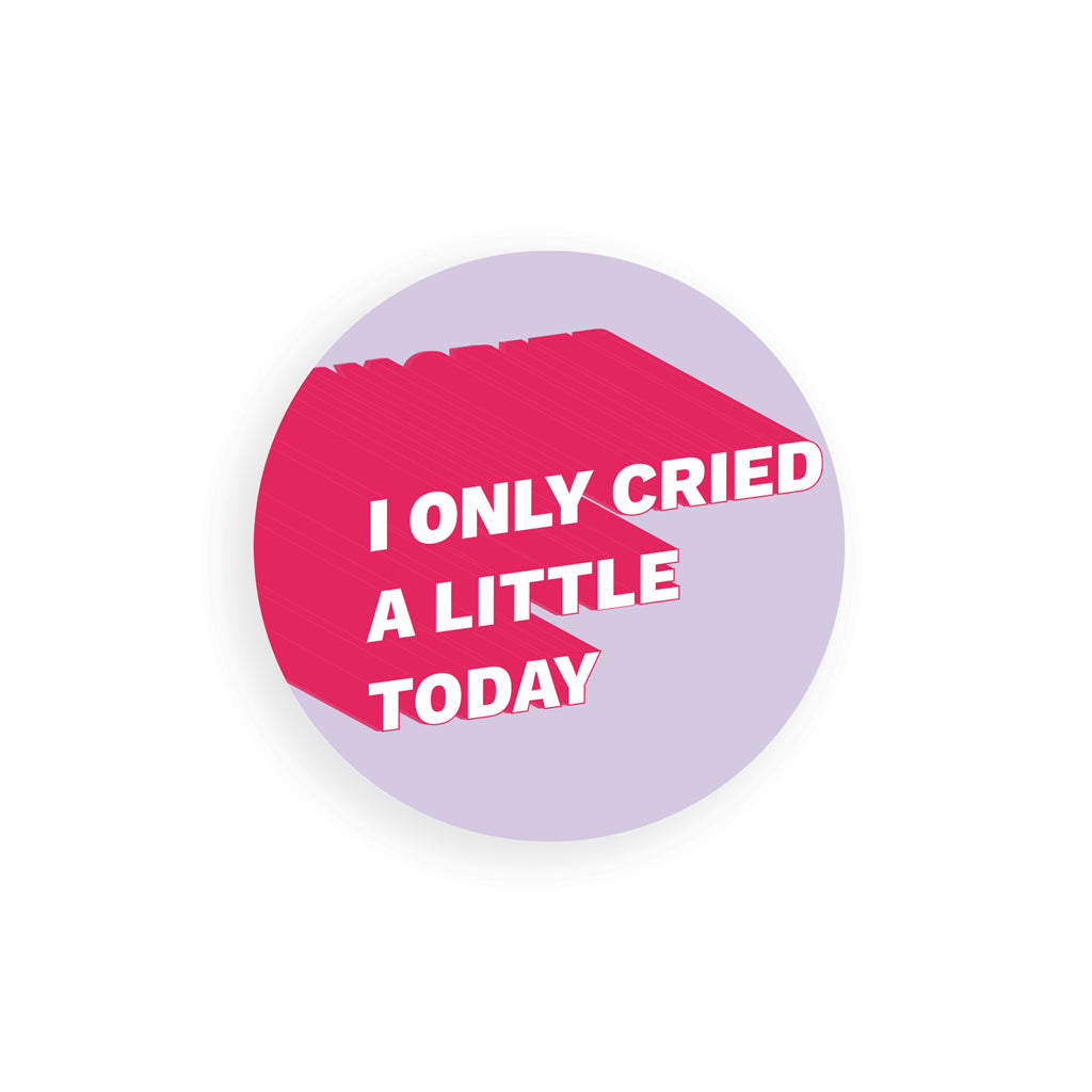 I Only Cried a Little Today Sticker