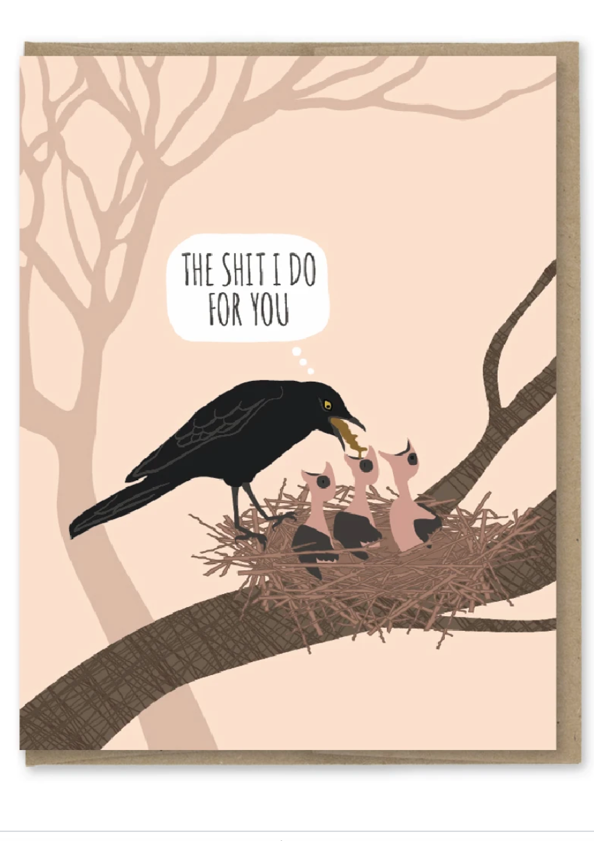 The Shit I do for you Greeting Card