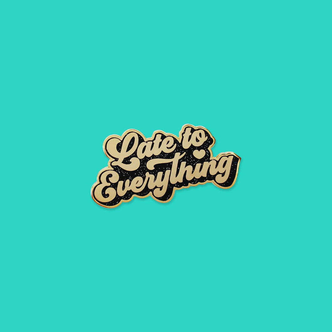 Late To Everything Enamel Pin