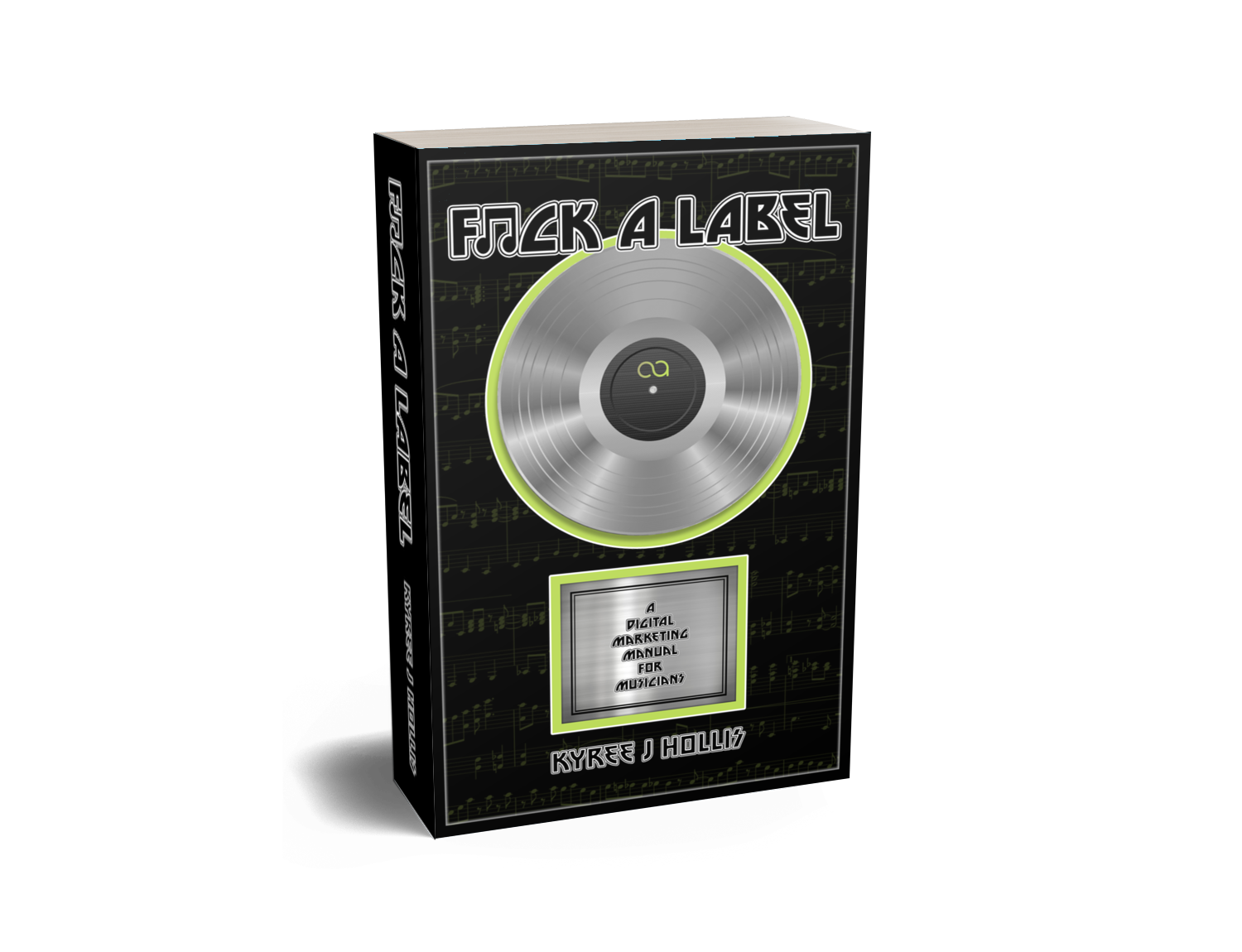 Fuck A Label: A Digital Marketing Manual For Musicians