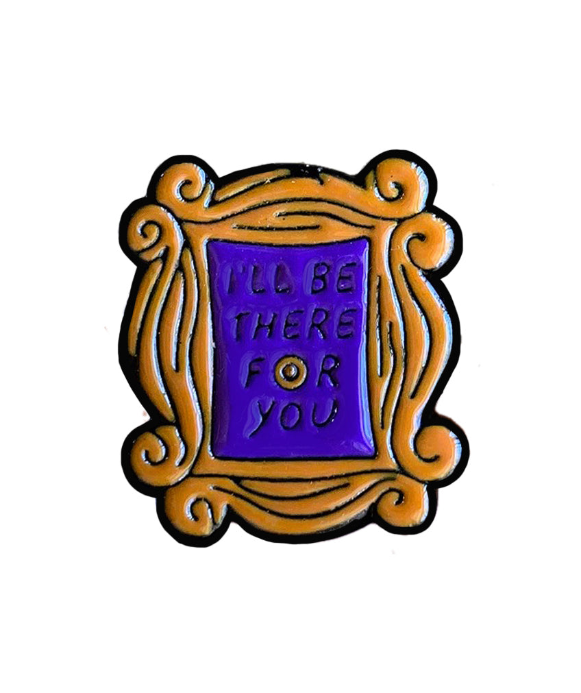 'I'll be there for you'- F.R.I.E.N.D.S pin