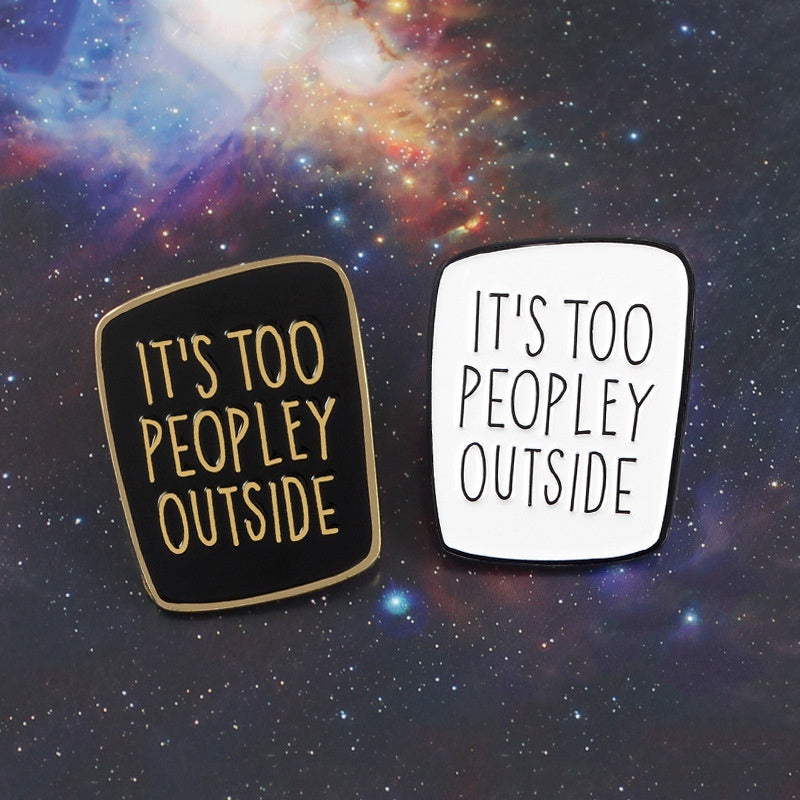 White Black '' It's Too Peopley Outside ' Brooch Pin Kids Student Badge Jewelry Gifts
