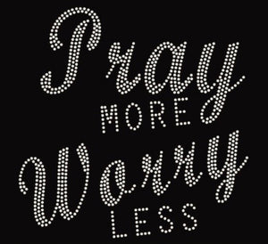 "Black v-neck or round neck tee with ""Pray More Worry Less"" written with rhinestones."