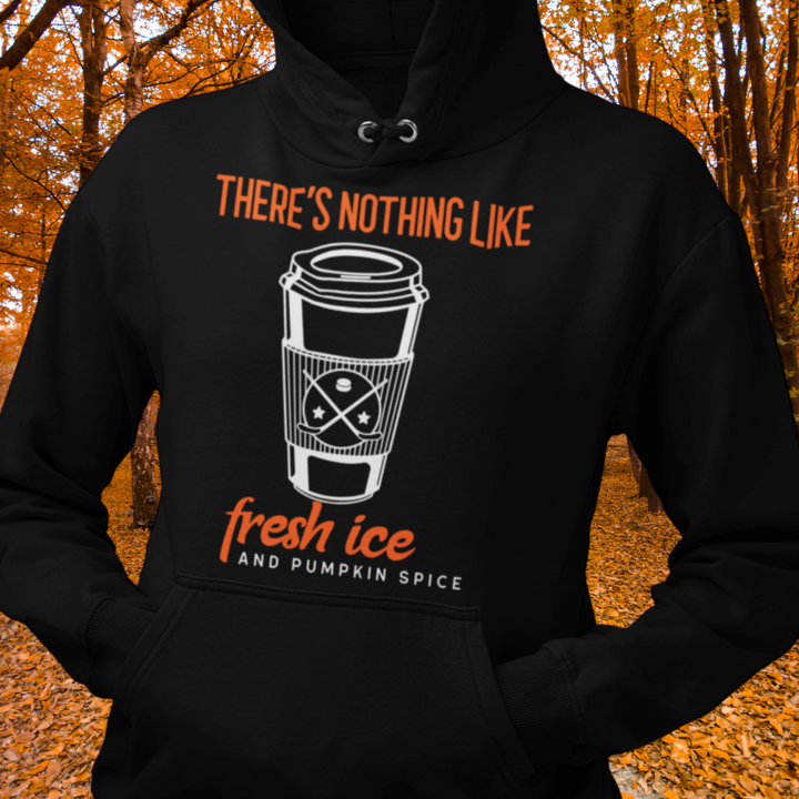 "Black hoodie that reads ""There's nothing like fresh ice and pumpkin spice"" with a picture of a coffee cup with two crossed hockey sticks on the cup's sleeve. The cup is white as are the words ""Pumpkin Spice"" . All other words are orange."