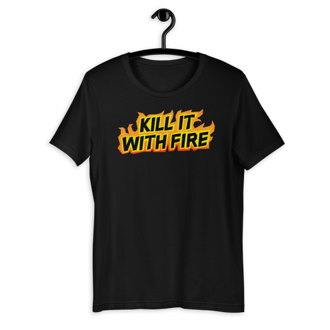 Kill It With Fire Tee