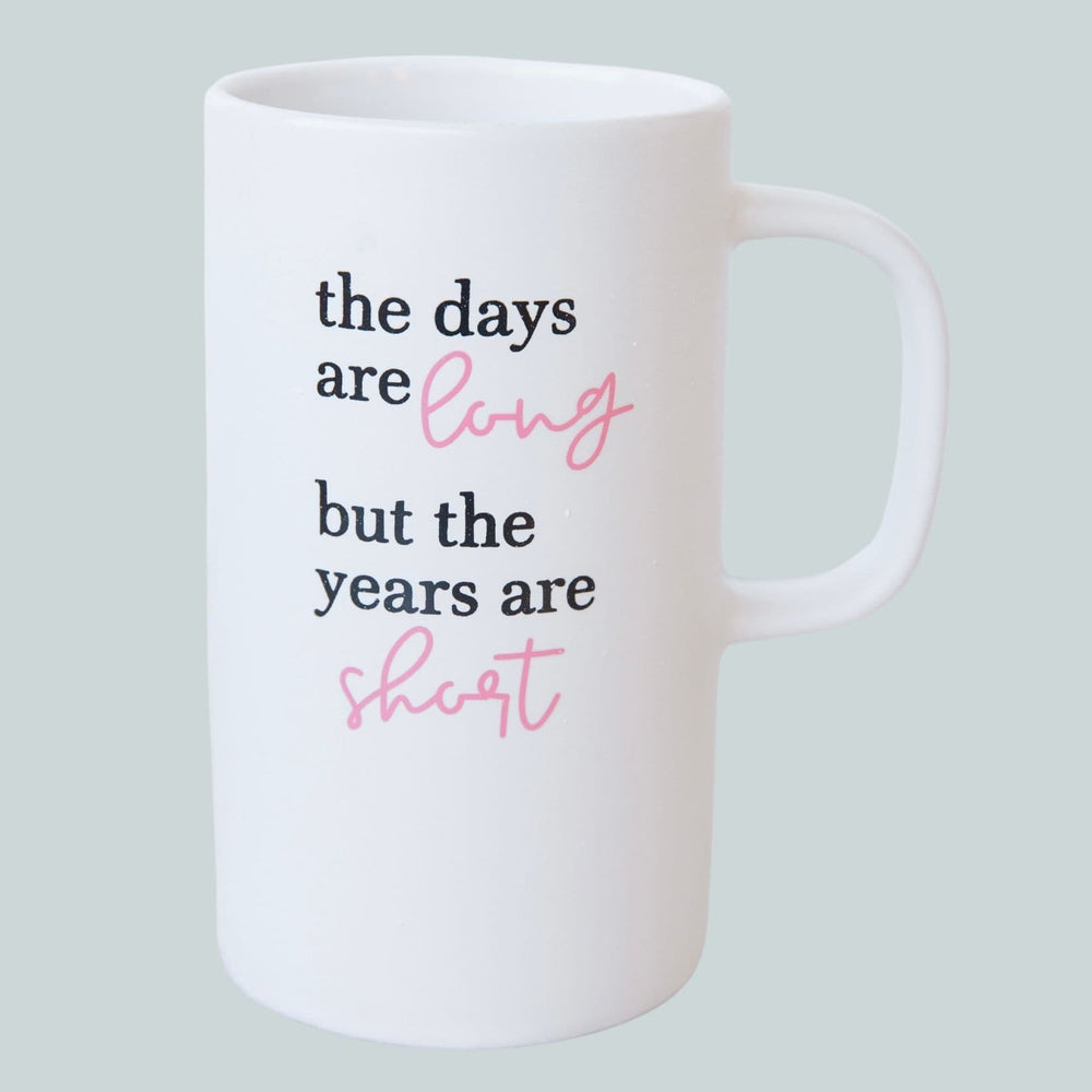 The Days are Long | Ceramic Coffee Mug