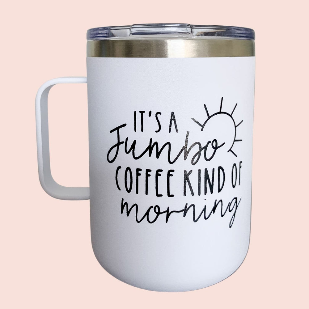 Jumbo Coffee Kind of Morning | Travel Coffee Mug