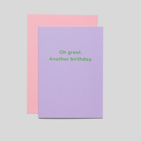 Oh Great. Another Birthday. Card