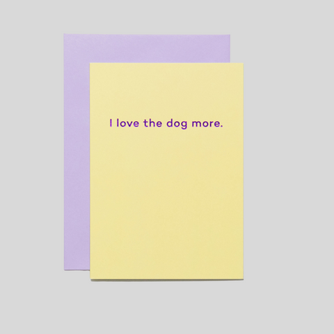 I Love the Dog More Card