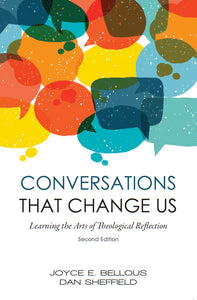 Conversations That Change Us - 2nd Edition: Learning the Arts of Theological Reflection