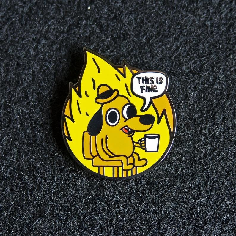 This is fine! Enamel Pin