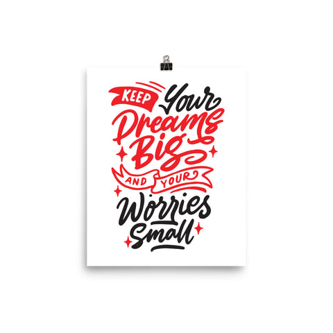 Keep Your Dreams Big And Your Worries Small Poster