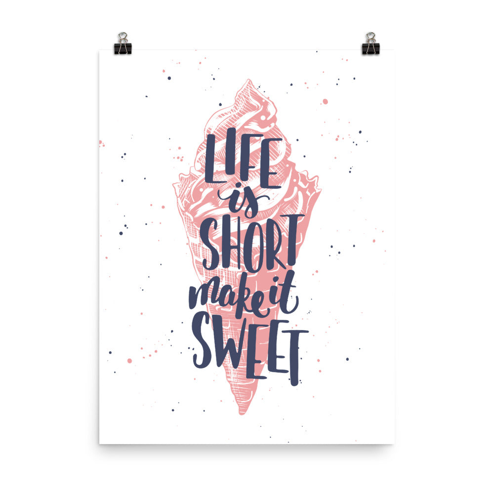 Life Is Short Make It Sweet Ice Cream Poster