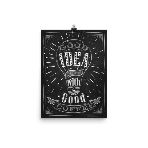 Good Idea Begins With A Good Coffee Poster