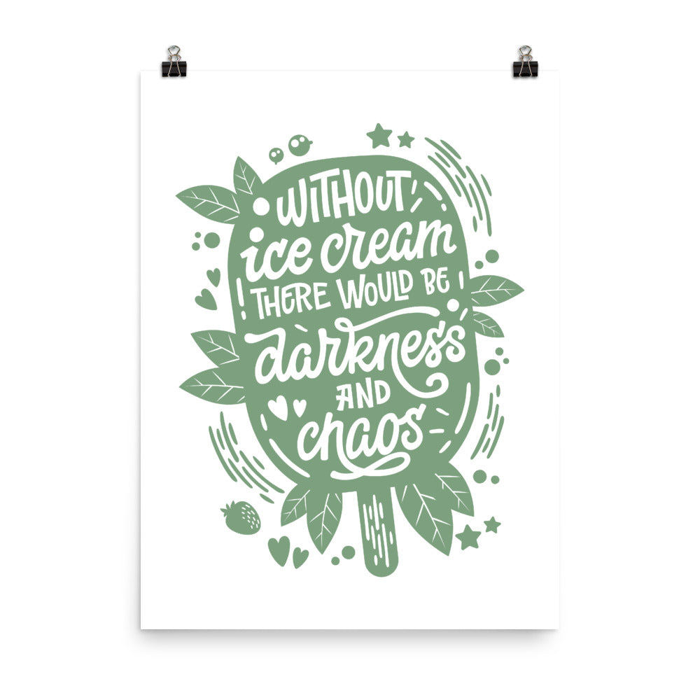 Without Ice Cream There Would Be Darkness And Chaos Poster