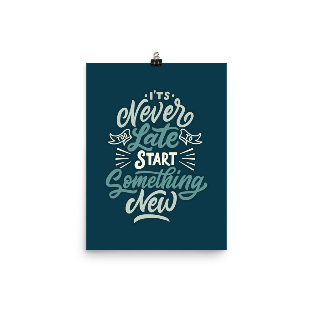It's Never Too Late To Start Something New Poster