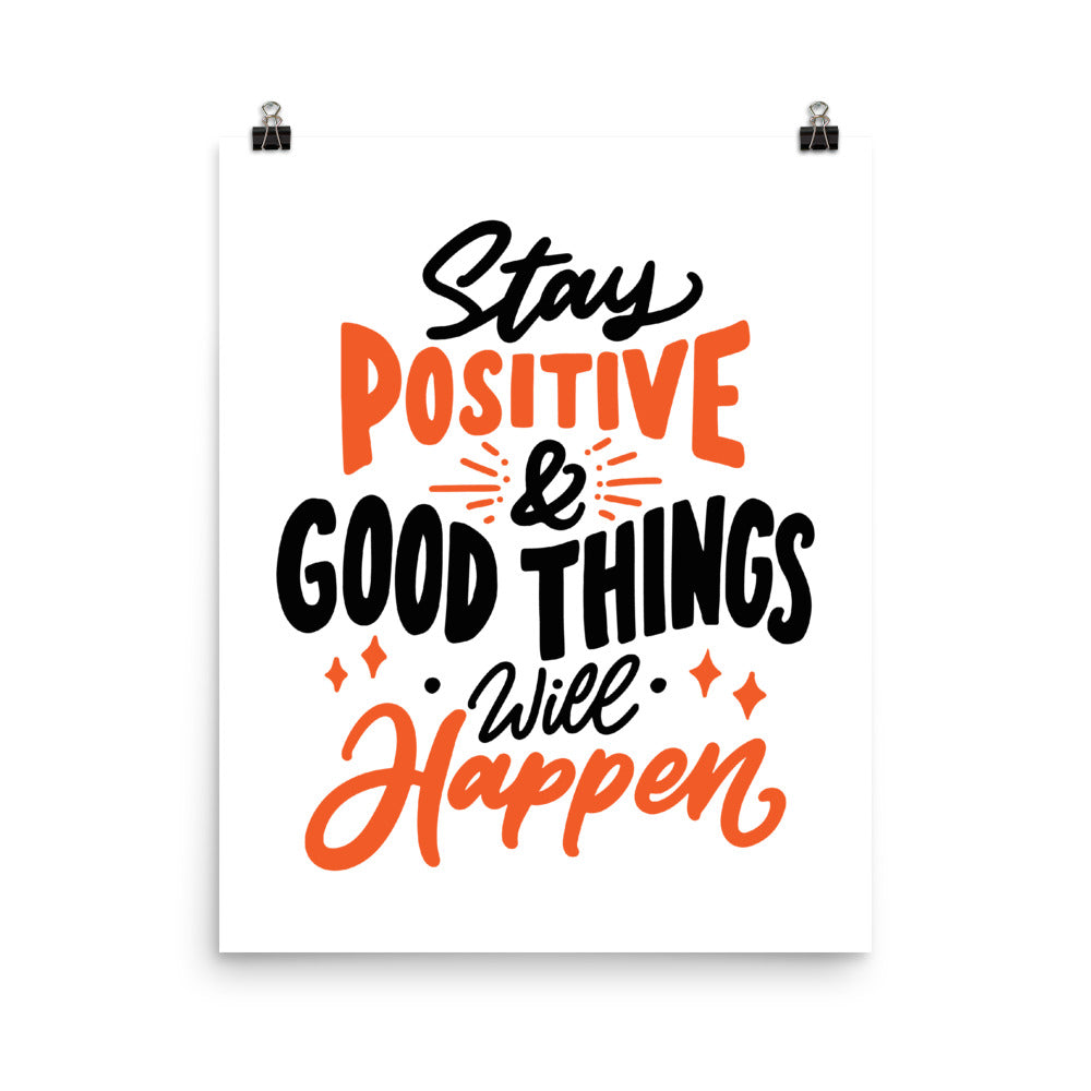 Stay Positive And Good Things Will Happen Poster