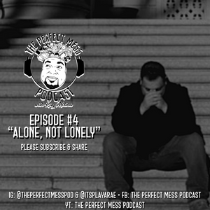 Ep. 4 - Alone, Not Lonely