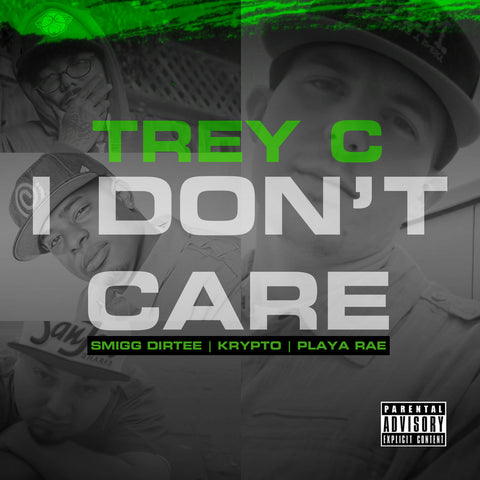 I Don't Care - Trey C feat. Smigg Dirtee, Krypto & Playa Rae (Digital Only)