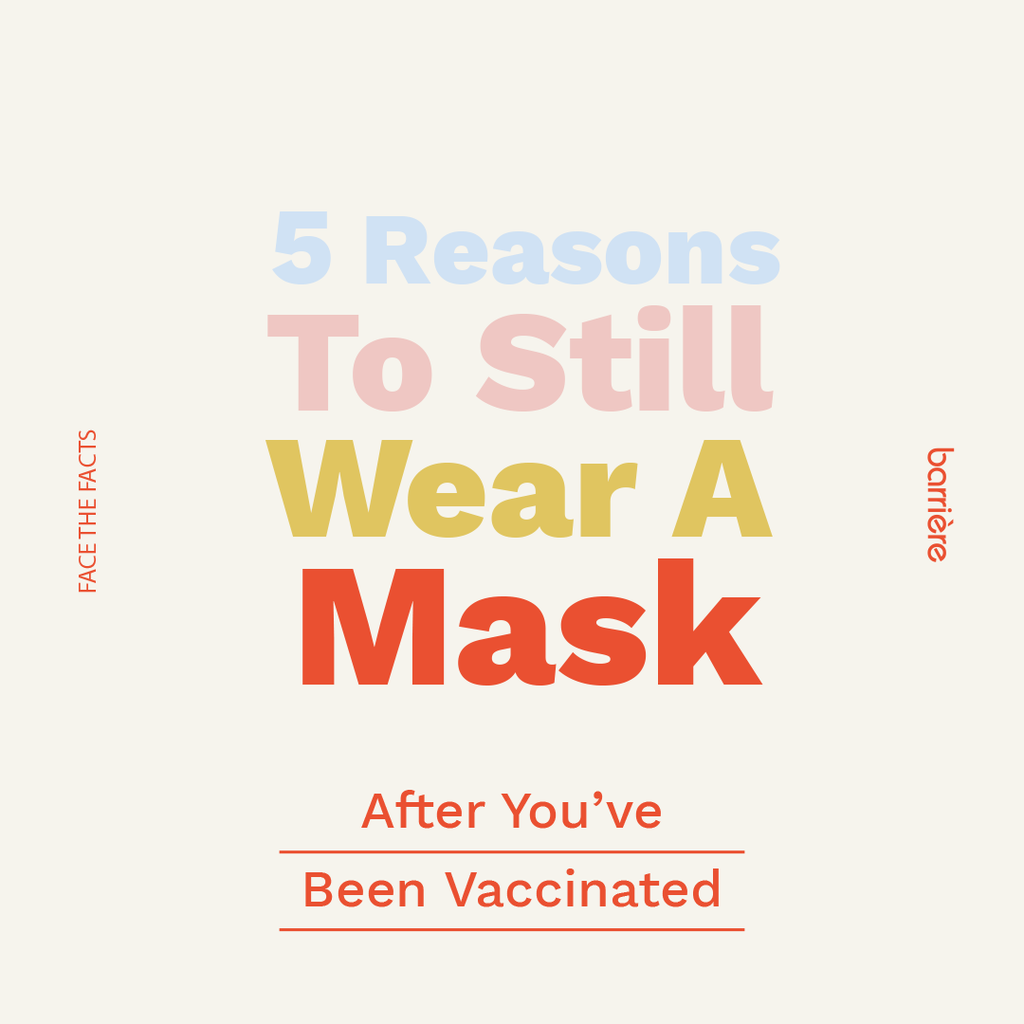 5 Reasons To Still Wear A Mask After You've Been Vaccinated